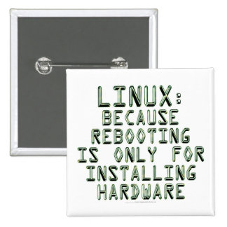 Linux: Because rebooting is only for installing... 15 Cm Square Badge