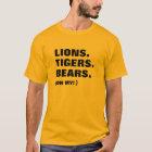 Lions. Tigers. Bears T-Shirt