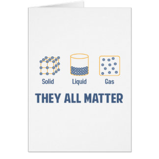 Liquid Solid Gas - They All Matter Card