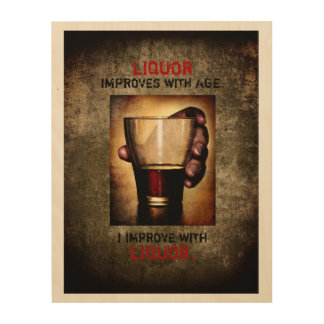 Liquor Improves  with Age Photograph Customisable Wood Wall Art