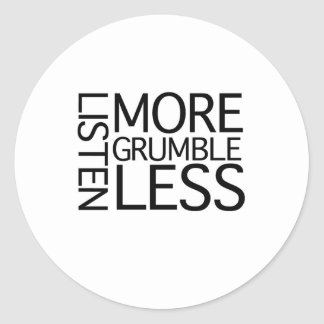 Listen More Grumble Less Round Sticker