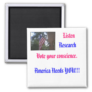 Listen, Research, Vote your conscience. Square Magnet