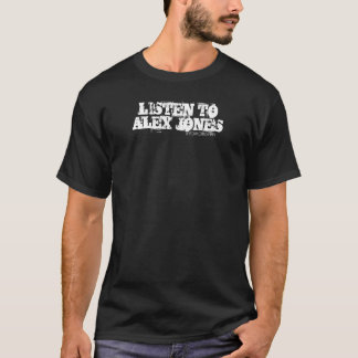 LISTEN TO ALEX JONES T-Shirt