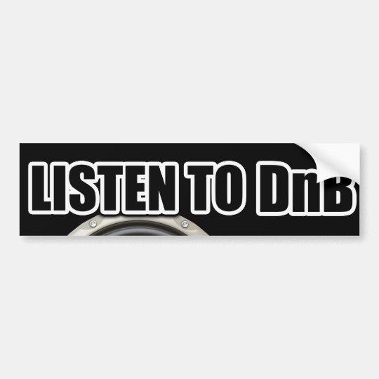 LISTEN TO DNB MUSIC Drum and Bass gear Bumper Sticker