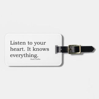 """""""Listen to your heart. It knows everything"""" Coelho Luggage Tag"""