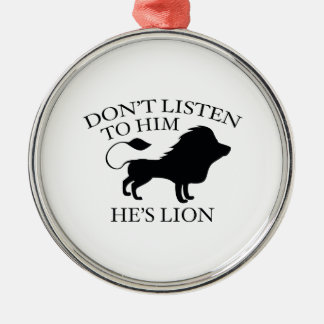 ListenHesLion2E.pngDon't Listen To Him. He's Lion. Silver-Colored Round Decoration