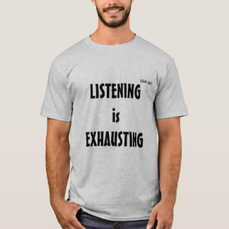 Listening is Exhausting grey T-Shirt