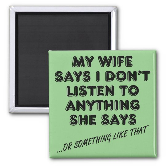 Listening To My Wife Funny Fridge Magnet