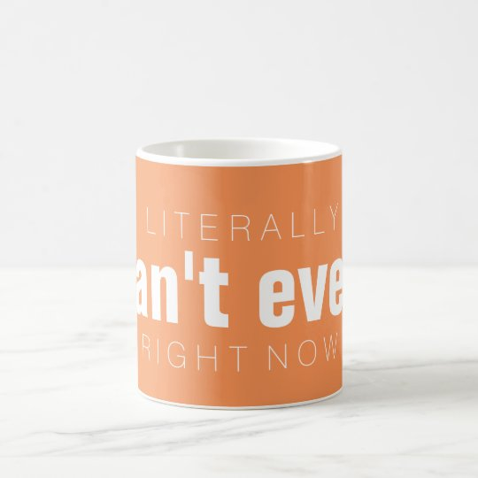 Literally CAN'T EVEN right now Coffee Mug