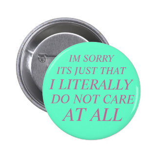 literally do not care 6 cm round badge