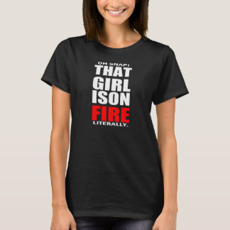LITERALLY ON FIRE HUMOR T-Shirt