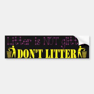 Litter is NOT glitter Bumper Sticker
