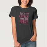 Little But Fierce Tshirts