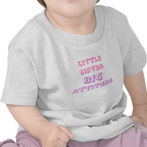 little sister, big attitude t shirts