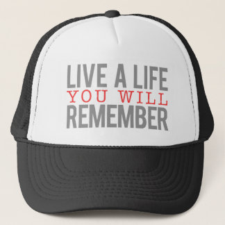 Live a Life you will Remember Trucker Hat