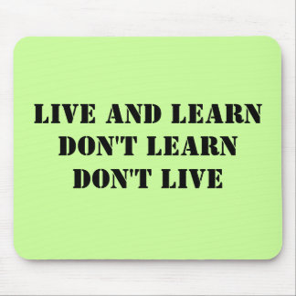 Live and LearnDon't Learn Don't Live Mouse Pad