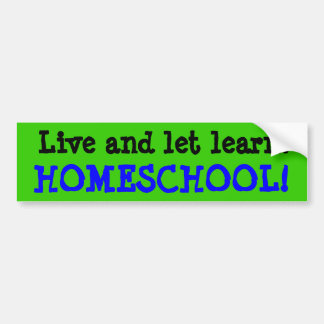 Live and Let Learn, HOMESCHOOL! Bumper Sticker