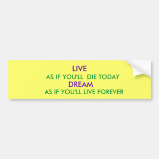 LIVE AS IF YOU LL DIE TODAY DREAM AS IF YOU BUMPER STICKERS