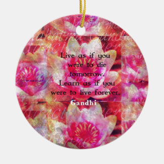 Live as if you were to die tomorrow. Learn as if.. Christmas Ornament