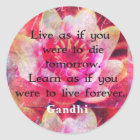 Live as if you were to die tomorrow. Learn as if.. Classic Round Sticker