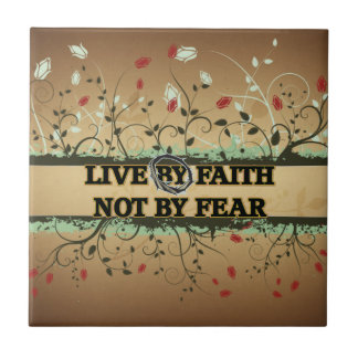 LIVE BY FAITH NOT BY FEAR TILE