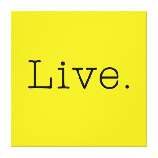 Live. Canary Yellow And Black Live Quote Template Canvas Print