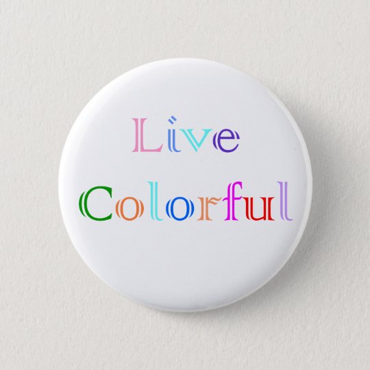 Live Colourful 6 Cm Round Badge