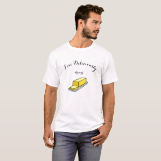 Live Deliciously Through Butter (white) T-Shirt