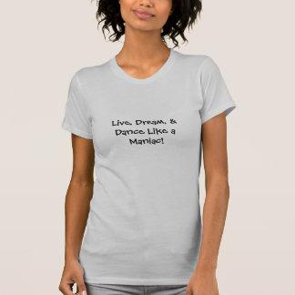 Live, Dream, and Dance Like a Maniac! T-Shirt