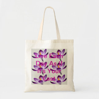 Live Each Day As If It's Your Last. Tote Bag