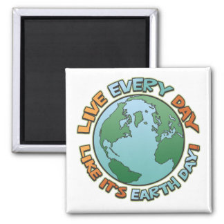 Live Every Day Earth Day Fridge Magnet