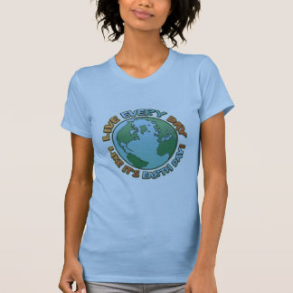 Live Every Day Earth Day Tees