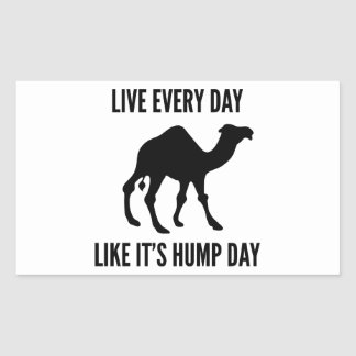 Live Every Day Like It's Hump Day Rectangular Sticker