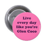 Live Every Day Like You're Glen Coco 6 Cm Round Badge