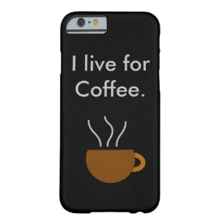 Live for coffee barely there iPhone 6 case