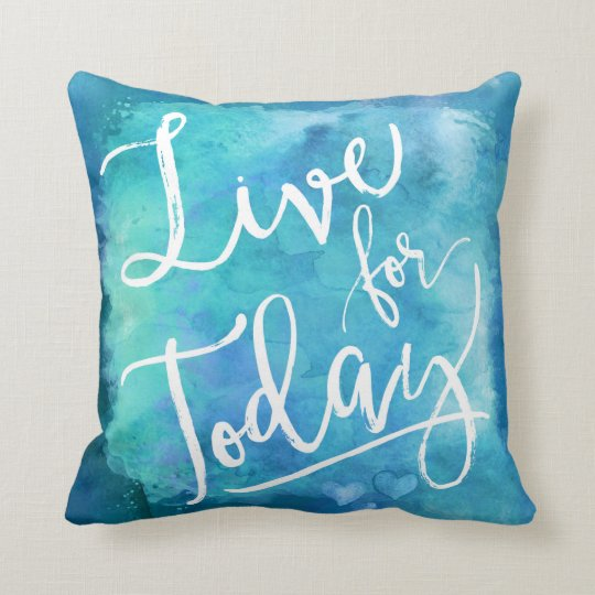 Live for Today Blue Watercolor Motivational Quote Cushion