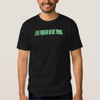 Live forever or die trying tees
