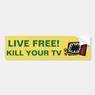 LIVE FREE! KILL YOUR TV - BUMPER STICKER