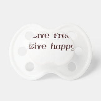 live free trend chic quote with funny text baby pacifier