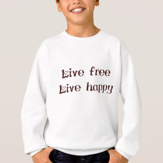 live free trend chic quote with funny text sweatshirt
