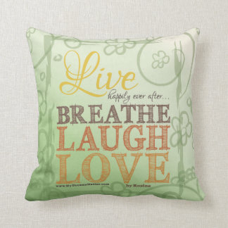 Live Happily Ever After Breathe Laugh Love Message Throw Pillow