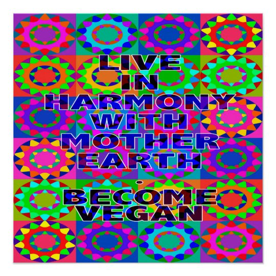 Live In Harmony With Mother Earth. Become Vegan.