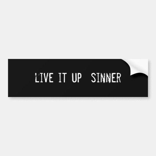 live it up  sinner bumper sticker