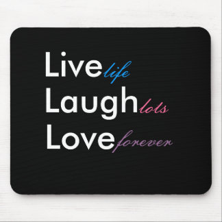 Live Laugh Love life lots forever Mouse Mat
