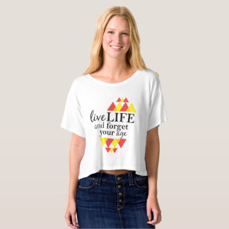 \Live Life and Forget About Your Age Trendy Top T-Shirt
