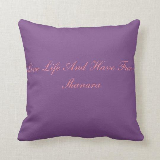 ''Live Life And Have Fun - Shanara Cushion''