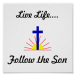 Live Life....Follow the Son Print