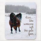 Live Life.....Like someone left the gate open! Mouse Mat