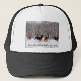 Live Life.....Like someone left the gate open! Trucker Hat