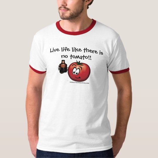 Live life like there is no tomato T-Shirt